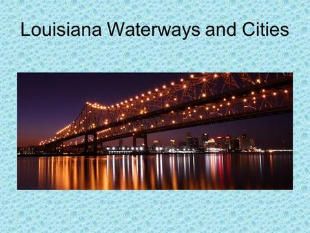 Louisiana Waterways and Cities. Today we will discuss Physical vs. cultural geography Important Cities Important waterways Flood Control.