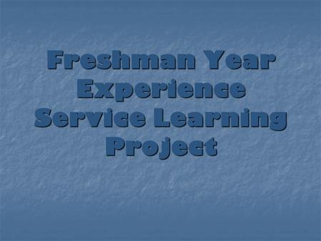 Freshman Year Experience Service Learning Project.