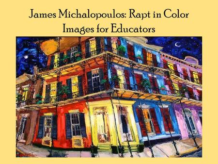 James Michalopoulos: Rapt in Color Images for Educators.