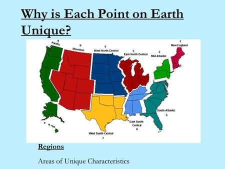Why is Each Point on <strong>Earth</strong> Unique? Regions Areas of Unique Characteristics.