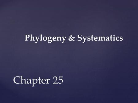 Phylogeny & Systematics Chapter 25. Phylogeny: the evolutionary history of a species.