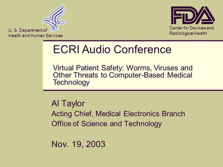 Center for Devices and Radiological Health U. S. Department of Health and Human Services Al Taylor Acting Chief, Medical Electronics Branch Office of Science.