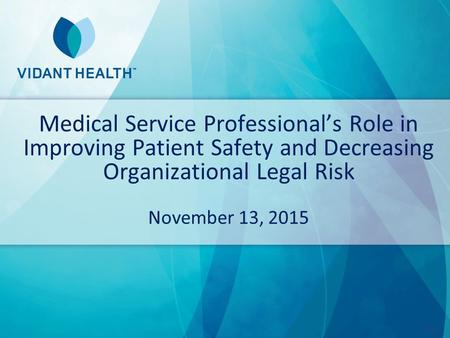 Medical Service Professional's Role in Improving Patient Safety and Decreasing Organizational Legal Risk November 13, 2015.