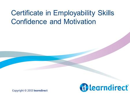 Certificate in Employability Skills Confidence and Motivation.