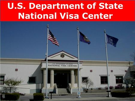 U.S. Department of State National Visa Center. Opened in 1994 700+ employees in public-private partnership The National Visa Center.