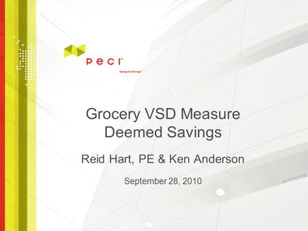 Grocery VSD Measure Deemed Savings Reid Hart, PE & Ken Anderson September 28, 2010.