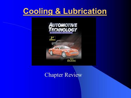 Cooling & Lubrication Chapter Review November 7, 2000By Laval Paradis - NSCC Cooling & Lubrication Chapter review Image viewing Interactive questions.