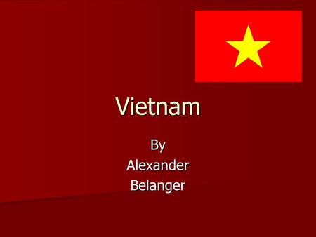 Vietnam ByAlexanderBelanger. Vietnam's History It has been hard for Vietnam because of a lot of wars.China controlled the northern part until 939(that's.