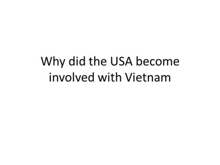 Why did the USA become involved with Vietnam. Domino Theory.