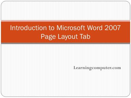 Learningcomputer.com Introduction to Microsoft Word 2007 Page Layout Tab.