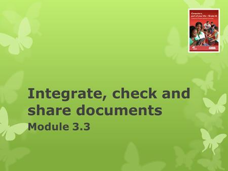 Integrate, check and share documents Module 3.3. Integrate, check and share documents Module 3.3.
