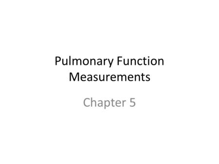 Pulmonary Function Measurements Chapter 5. VOLUMES AND CAPACITIES TLC RV Vt VC IC IRV FRC ERV.