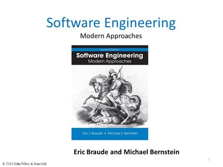 © 2010 John Wiley & Sons Ltd. Software Engineering Modern Approaches Eric Braude and Michael Bernstein 1.
