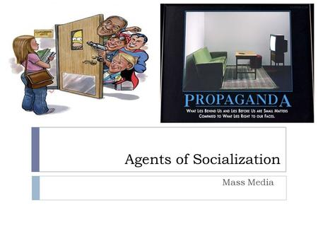 Agents of Socialization Mass Media. What role does mass media play in socialization?  Mass media displays roles models for children to imitate.  Learning.