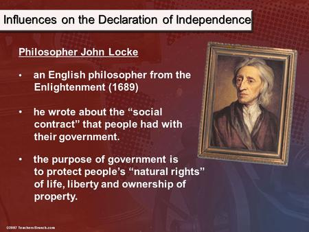 "Philosopher John Locke an English philosopher from the Enlightenment (1689) he wrote about the ""social contract"" that people had with their government."