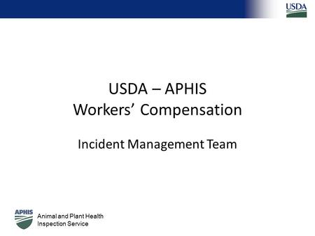 Animal and Plant Health Inspection Service USDA – APHIS Workers' Compensation Incident Management Team.