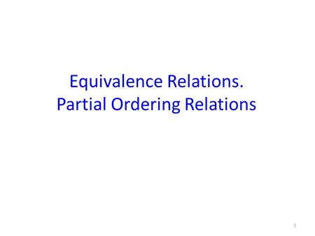 Equivalence Relations. Partial Ordering Relations 1.