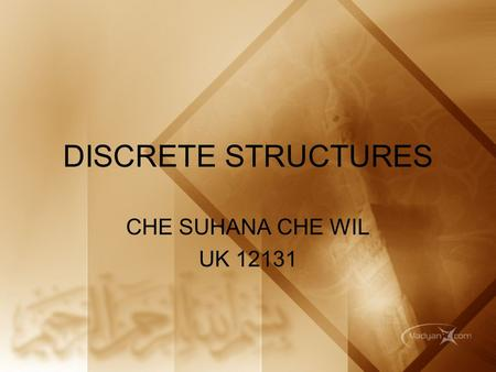 DISCRETE STRUCTURES CHE SUHANA CHE WIL UK 12131. WHAT IS DISCRETE MATHEMATICS? STRUCTURES? Discrete Mathematics is mathematics that deal with discrete.