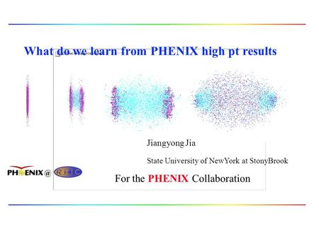 What do we learn from PHENIX high pt results Jiangyong Jia For the PHENIX Collaboration State University of NewYork at
