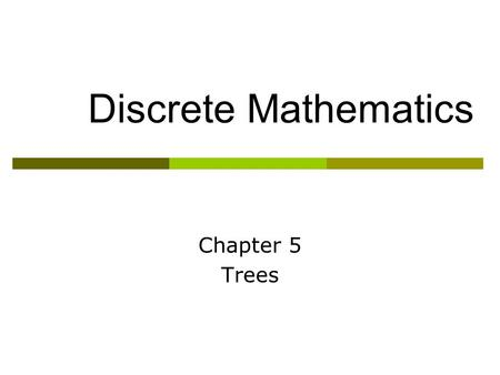 Discrete Mathematics Chapter 5 Trees.