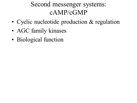 Second messenger systems: cAMP/cGMP Cyclic nucleotide production & regulation AGC family kinases Biological function.
