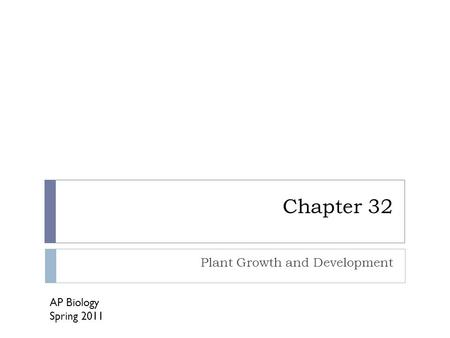 Chapter 32 Plant Growth and Development AP Biology Spring 2011.