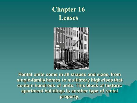 Rental units come in all shapes and sizes, from single-family homes to multistory high-rises that contain hundreds of units. This block of historic apartment.