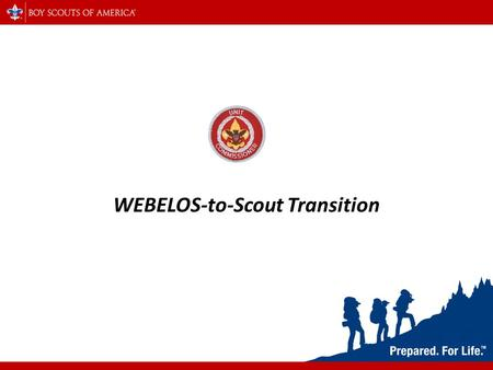 WEBELOS-to-Scout Transition. Why W2ST? Growth & Retention Challenge Units succeed by gaining new members and keeping Scouts in Scouting. How do we get.