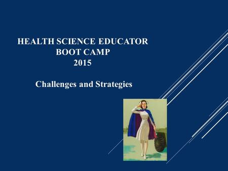HEALTH SCIENCE EDUCATOR BOOT CAMP 2015 Challenges and Strategies.