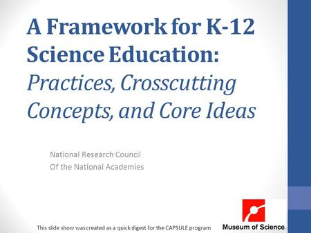 A Framework for K-12 Science Education: Practices, Crosscutting Concepts, and Core Ideas National Research Council Of the National Academies This slide.