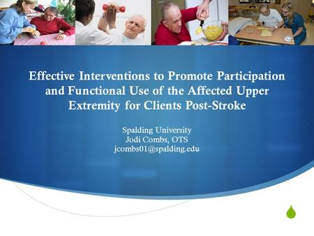  Effective Interventions to Promote Participation and Functional Use of the Affected Upper Extremity for Clients Post-Stroke Spalding University Jodi.