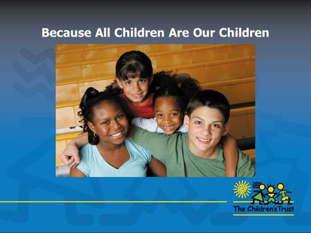 Because All Children Are Our Children. School Readiness in Miami-Dade County Key Findings to Convey Keep Perspective – service area is large, diverse,