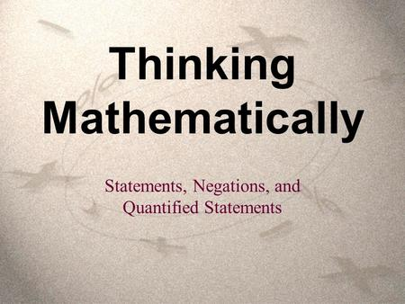 Thinking Mathematically Statements, Negations, and Quantified Statements.