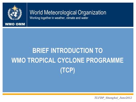 WMO OMM For (TBC) 1 E.B Manaenkova / C. Blondin TC-42 Singapore, January 2010 TLFDP_Shanghai_June2012 World Meteorological Organization Working together.