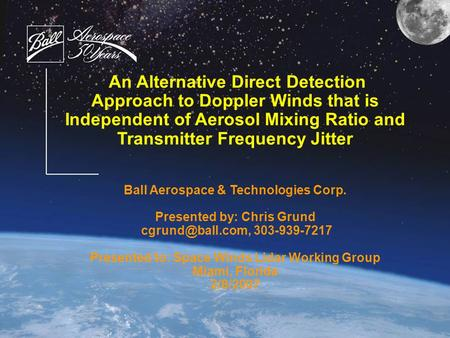 An Alternative Direct Detection Approach to Doppler Winds that is Independent of Aerosol Mixing Ratio and Transmitter Frequency Jitter Ball Aerospace &