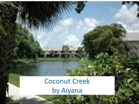 Coconut Creek by Aiyana. Map Facts The city was named for the coconut palms growing there. Coconut Creek is in Broward County and is 1 mile east of Mangate,