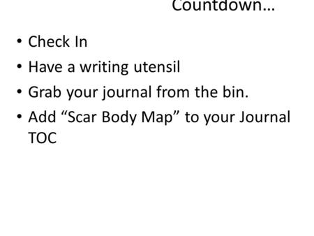 "Countdown… Check In Have a writing utensil Grab your journal from the bin. Add ""Scar Body Map"" to your Journal TOC."
