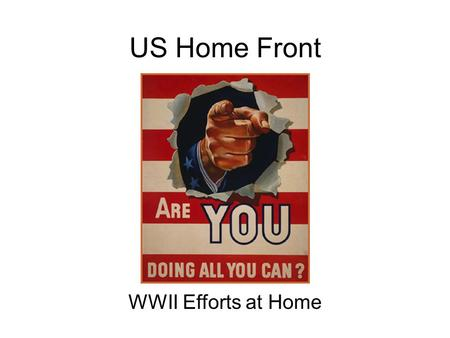 US Home Front WWII Efforts at Home. Economic Resources US Government and industry forged a close working relationship to allocate resources effectively.