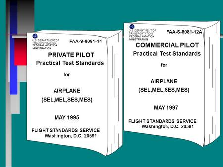 FAA-S-8081-14 PRIVATE PILOT Practical Test Standards for AIRPLANE (SEL,MEL,SES,MES) MAY 1995 Washington, D.C. 20591 for FLIGHT STANDARDS SERVICE U.S. DEPARTMENT.