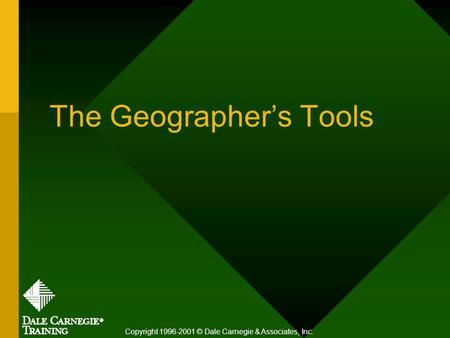 The Geographer's Tools Copyright 1996-2001 © Dale Carnegie & Associates, Inc.