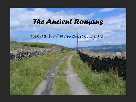 The Ancient Romans The Path of Roman Conquest. City-State Rivalry Rome became more powerful and began a rivalry (fighting) with _____________, a wealthy.