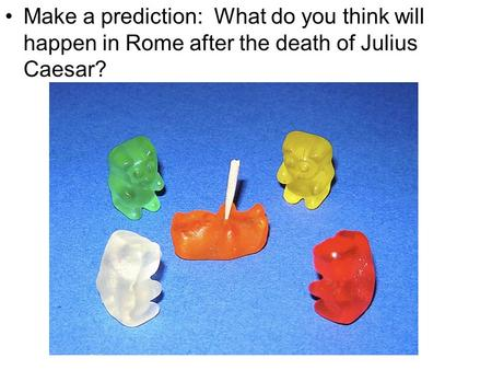 Make a prediction: What do you think will happen in Rome after the death of Julius Caesar?
