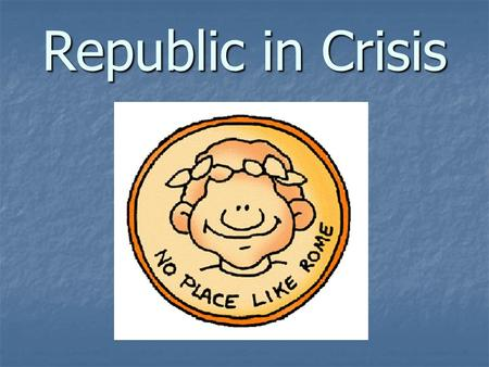 Republic in Crisis. Victory Over Carthage Brought Incredible Riches Trade, taxes, lootings Created Conflict in Roman Society People suffer taxes, poverty,