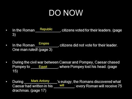 DO NOW In the Roman ____________, citizens voted for their leaders. (page 3) In the Roman ___________, citizens did not vote for their leader. One man.