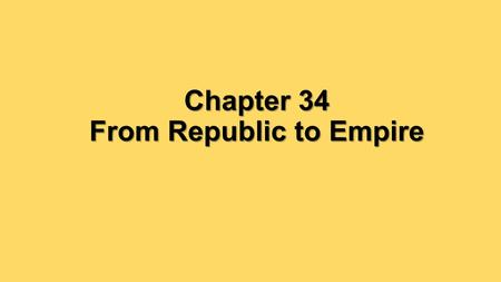 Chapter 34 From Republic to Empire. Did the benefits of Roman expansion outweigh the costs?