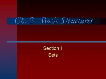 Ch. 2 Basic Structures Section 1 Sets. Principles of Inclusion and Exclusion | A  B | = | A | + | B | – | A  B| | A  B  C | = | A | + | B | + | C.