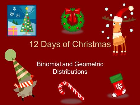 12 Days of Christmas Binomial and Geometric Distributions.