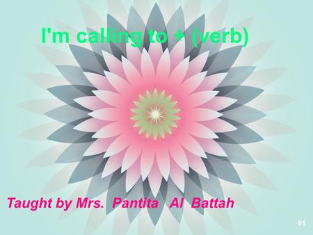 01 I'm calling to + (verb) Taught by Mrs. Pantita Al Battah.
