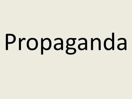 Propaganda. On your worksheet, develop a brief definition of the term PROPAGANDA.  Where are different places that you will find propaganda today? ALSO.
