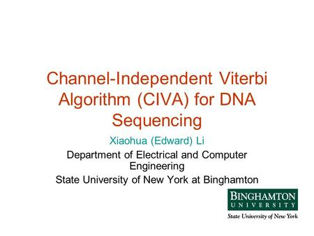Channel-Independent Viterbi Algorithm (CIVA) for DNA Sequencing Xiaohua (Edward) Li Department of Electrical and Computer Engineering State University.